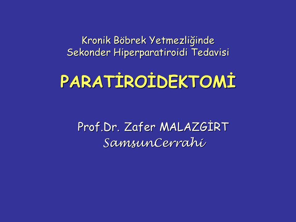 Kronik Böbrek Yetmezliğinde Sekonder Hiperparatiroidi Tedavisi PARATİROİDEKTOMİ Prof.Dr.