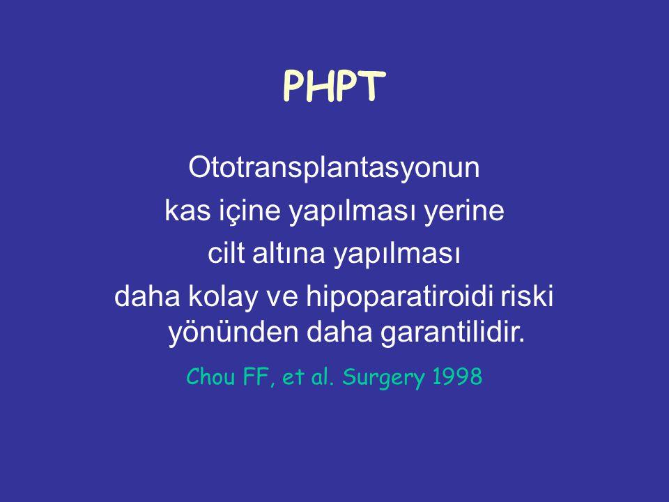 PHPT Ototransplantasyonun kas içine yapılması yerine cilt altına yapılması daha kolay ve hipoparatiroidi riski yönünden daha garantilidir.