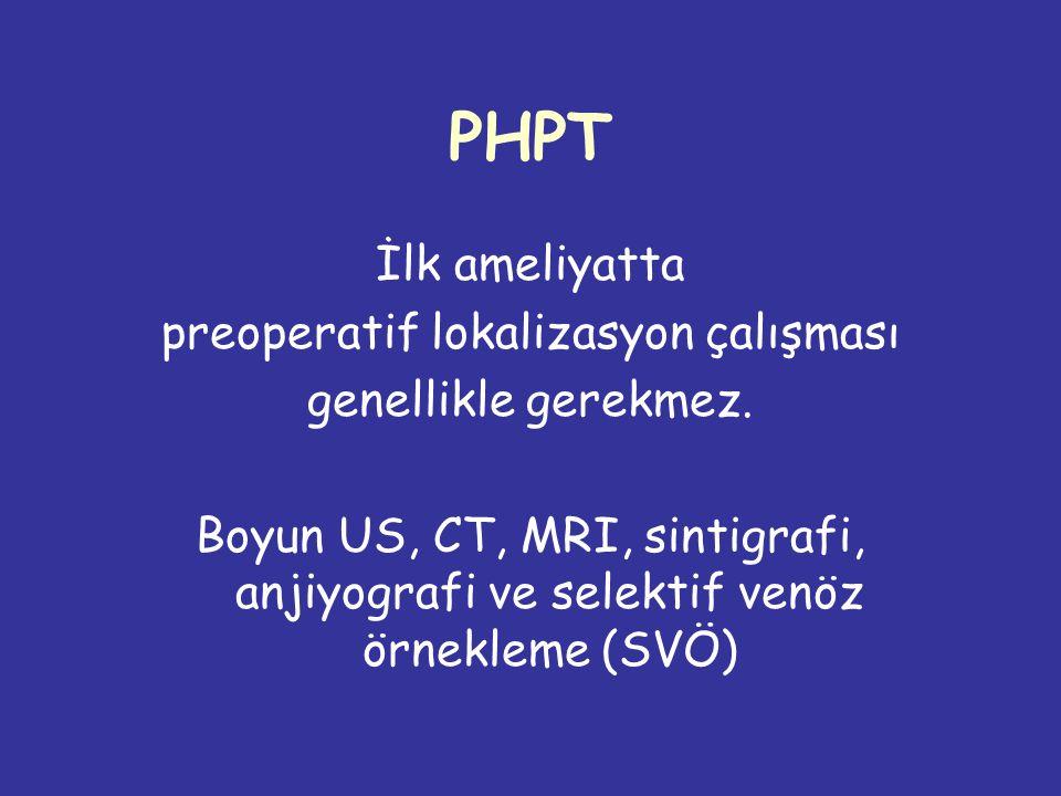 PHPT İlk ameliyatta preoperatif lokalizasyon çalışması genellikle gerekmez.