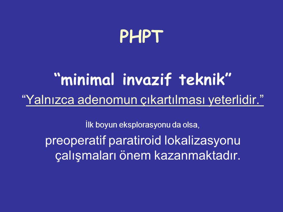PHPT minimal invazif teknik Yalnızca adenomun çıkartılması yeterlidir. İlk boyun eksplorasyonu da olsa, preoperatif paratiroid lokalizasyonu çalışmaları önem kazanmaktadır.