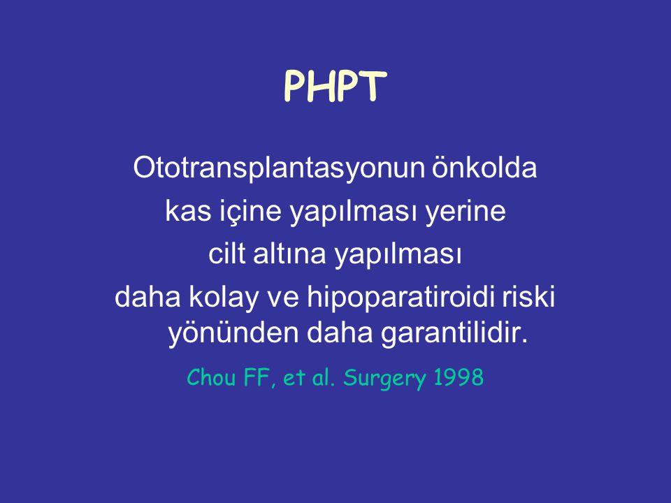 PHPT Ototransplantasyonun önkolda kas içine yapılması yerine cilt altına yapılması daha kolay ve hipoparatiroidi riski yönünden daha garantilidir.