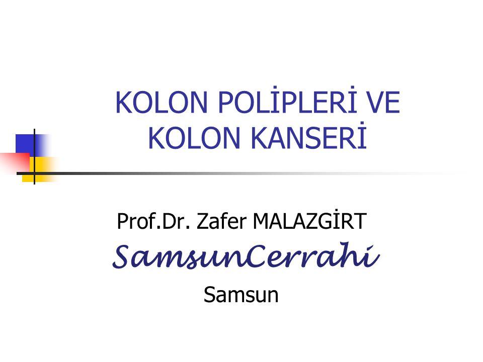 KOLON POLİPLERİ VE KOLON KANSERİ Prof.Dr. Zafer MALAZGİRT SamsunCerrahi Samsun