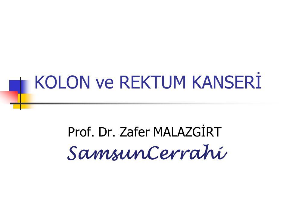 KOLON ve REKTUM KANSERİ Prof. Dr. Zafer MALAZGİRT SamsunCerrahi