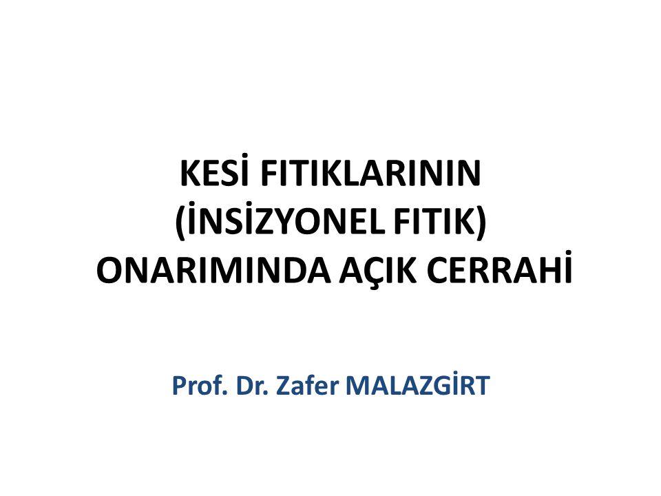 KESİ FITIKLARININ (İNSİZYONEL FITIK) ONARIMINDA AÇIK CERRAHİ Prof. Dr. Zafer MALAZGİRT