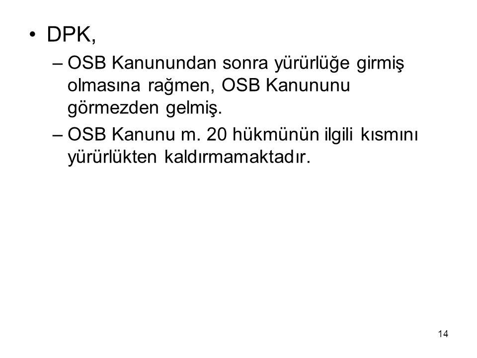DPK, –OSB Kanunundan sonra yürürlüğe girmiş olmasına rağmen, OSB Kanununu görmezden gelmiş.