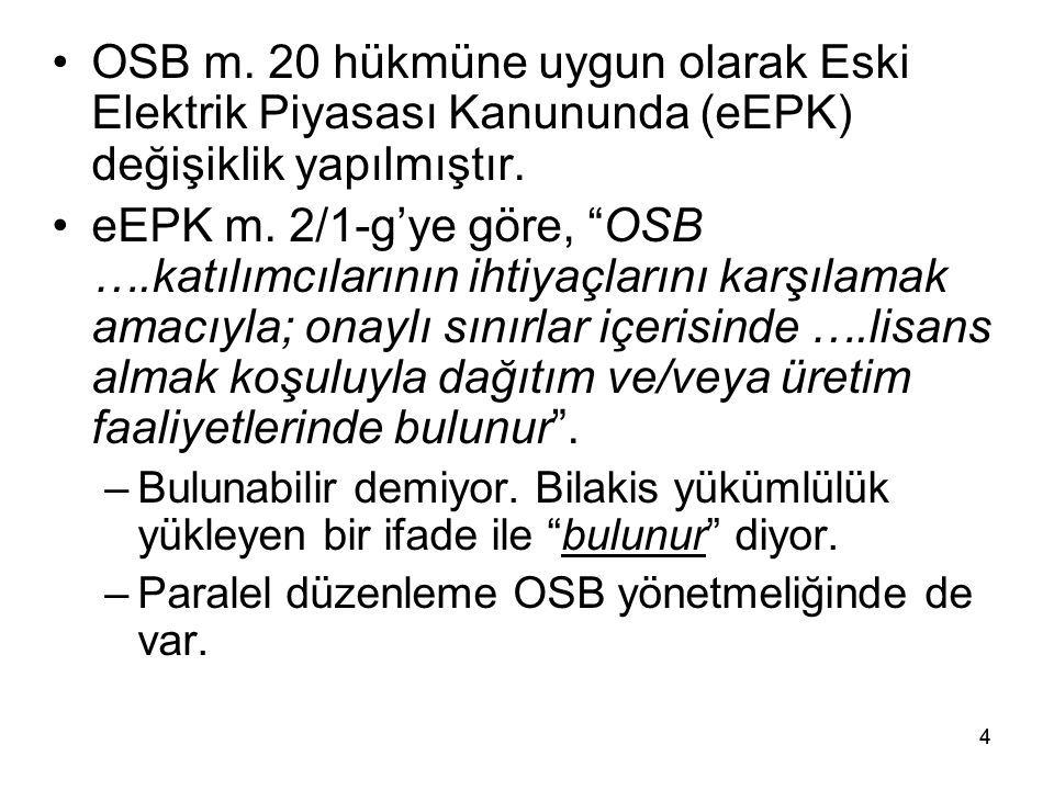 4 OSB m.20 hükmüne uygun olarak Eski Elektrik Piyasası Kanununda (eEPK) değişiklik yapılmıştır.