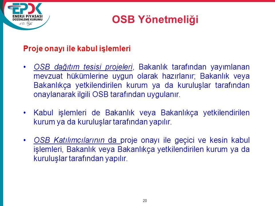 10. Yıl OSB Yönetmeliği 20 Proje onayı ile kabul işlemleri OSB dağıtım tesisi projeleri, Bakanlık tarafından yayımlanan mevzuat hükümlerine uygun olar