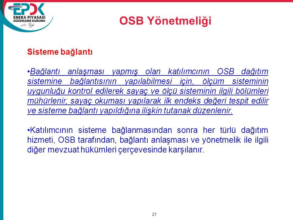 10. Yıl OSB Yönetmeliği 21 Sisteme bağlantı Bağlantı anlaşması yapmış olan katılımcının OSB dağıtım sistemine bağlantısının yapılabilmesi için, ölçüm