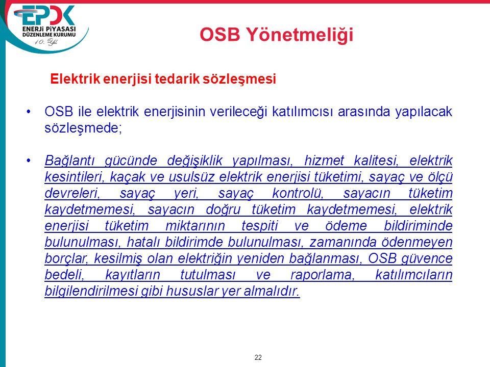 10. Yıl OSB Yönetmeliği 22 Elektrik enerjisi tedarik sözleşmesi OSB ile elektrik enerjisinin verileceği katılımcısı arasında yapılacak sözleşmede; Bağ