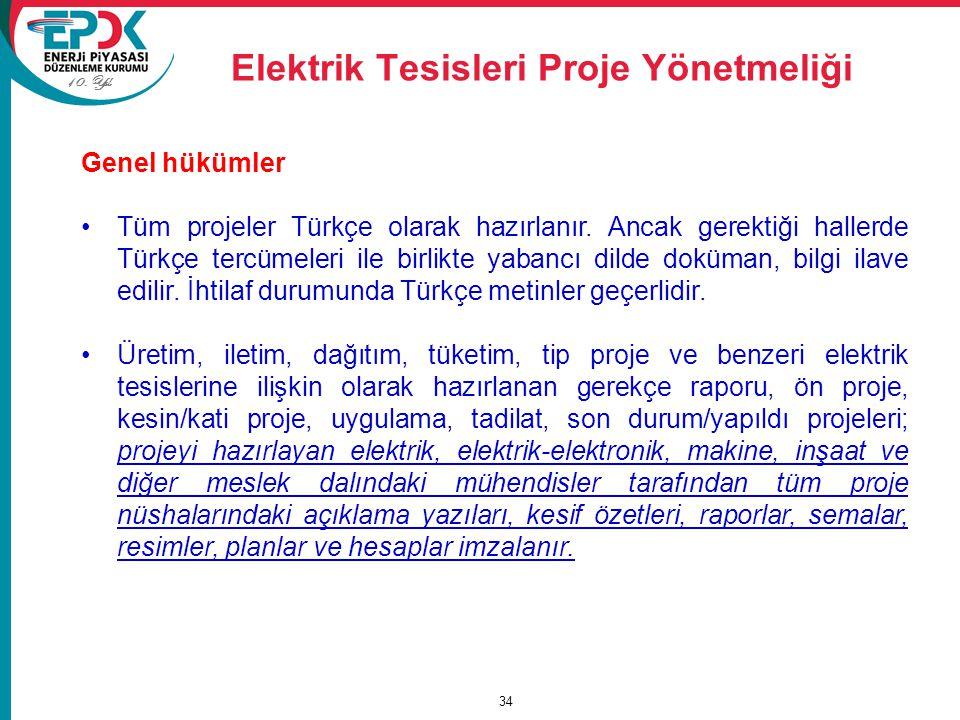 Elektrik Tesisleri Proje Yönetmeliği 34 Genel hükümler Tüm projeler Türkçe olarak hazırlanır. Ancak gerektiği hallerde Türkçe tercümeleri ile birlikte