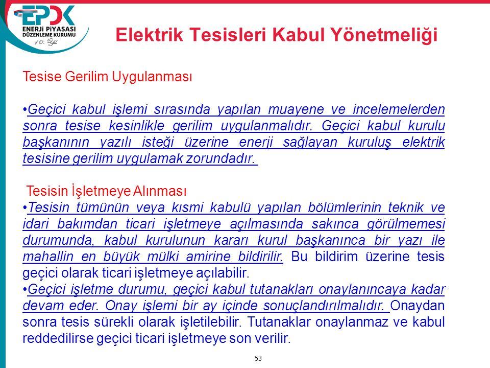 10. Yıl Elektrik Tesisleri Kabul Yönetmeliği 53 Tesise Gerilim Uygulanması Geçici kabul işlemi sırasında yapılan muayene ve incelemelerden sonra tesis