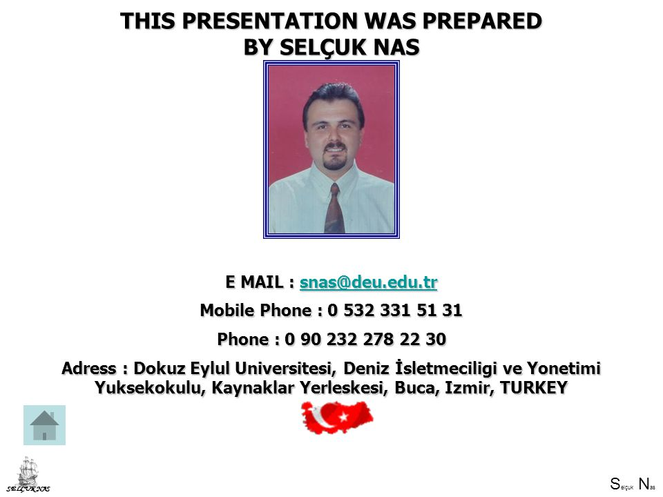 S elçuk N as SELÇUK NAS THIS PRESENTATION WAS PREPARED BY SELÇUK NAS E MAIL : snas@deu.edu.tr snas@deu.edu.tr Mobile Phone : 0 532 331 51 31 Phone : 0
