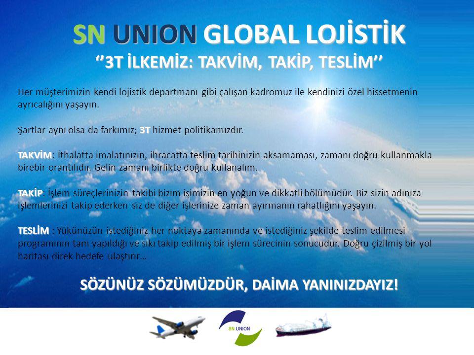 SN UNION GLOBAL LOJİSTİK ''3T İLKEMİZ: TAKVİM, TAKİP, TESLİM'' Her müşterimizin kendi lojistik departmanı gibi çalışan kadromuz ile kendinizi özel his