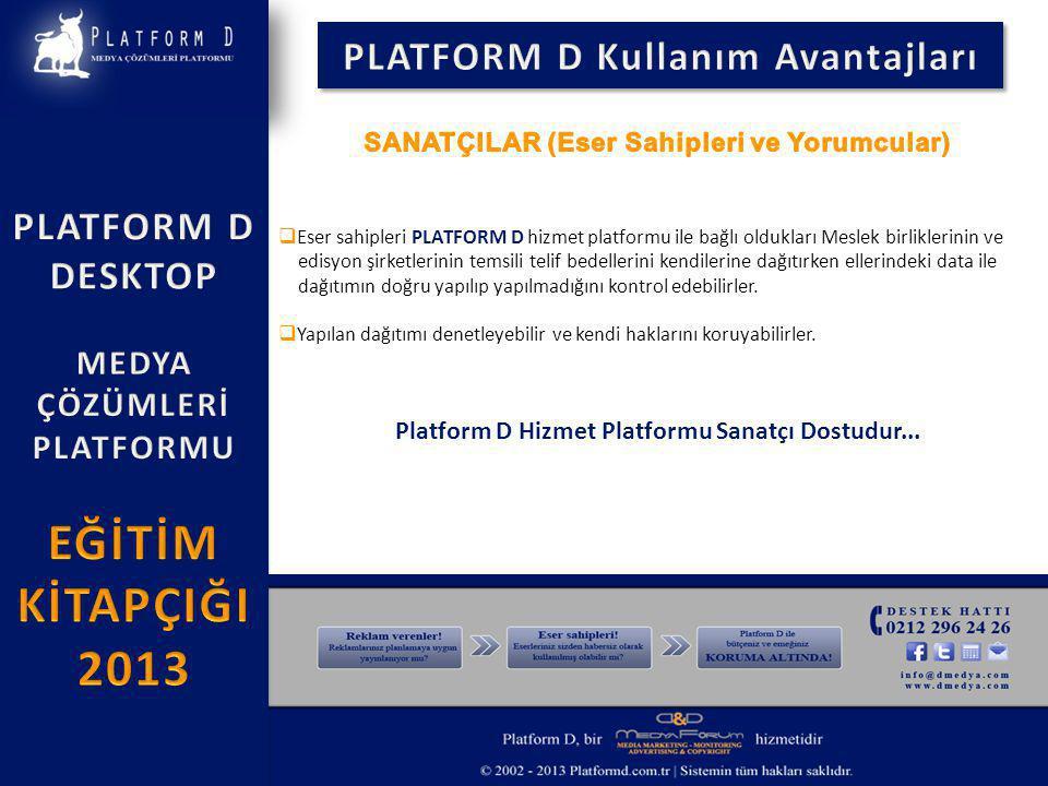  Eser sahipleri PLATFORM D hizmet platformu ile bağlı oldukları Meslek birliklerinin ve edisyon şirketlerinin temsili telif bedellerini kendilerine dağıtırken ellerindeki data ile dağıtımın doğru yapılıp yapılmadığını kontrol edebilirler.