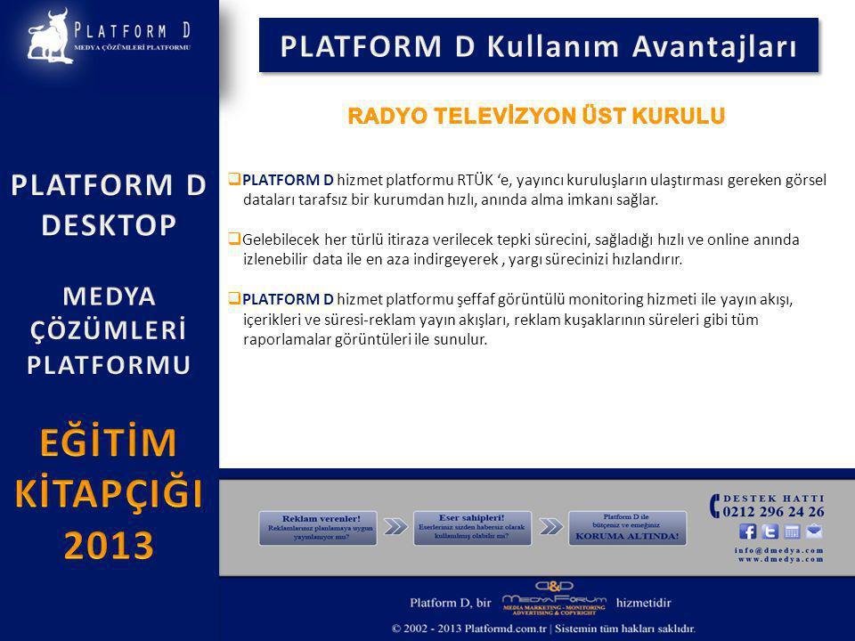  PLATFORM D hizmet platformu RTÜK 'e, yayıncı kuruluşların ulaştırması gereken görsel dataları tarafsız bir kurumdan hızlı, anında alma imkanı sağlar.