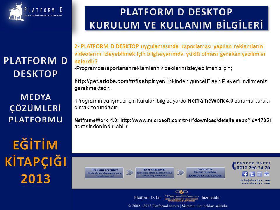 2- PLATFORM D DESKTOP uygulamasında raporlaması yapılan reklamların videolarını izleyebilmek için bilgisayarımda yüklü olması gereken yazılımlar nelerdir.