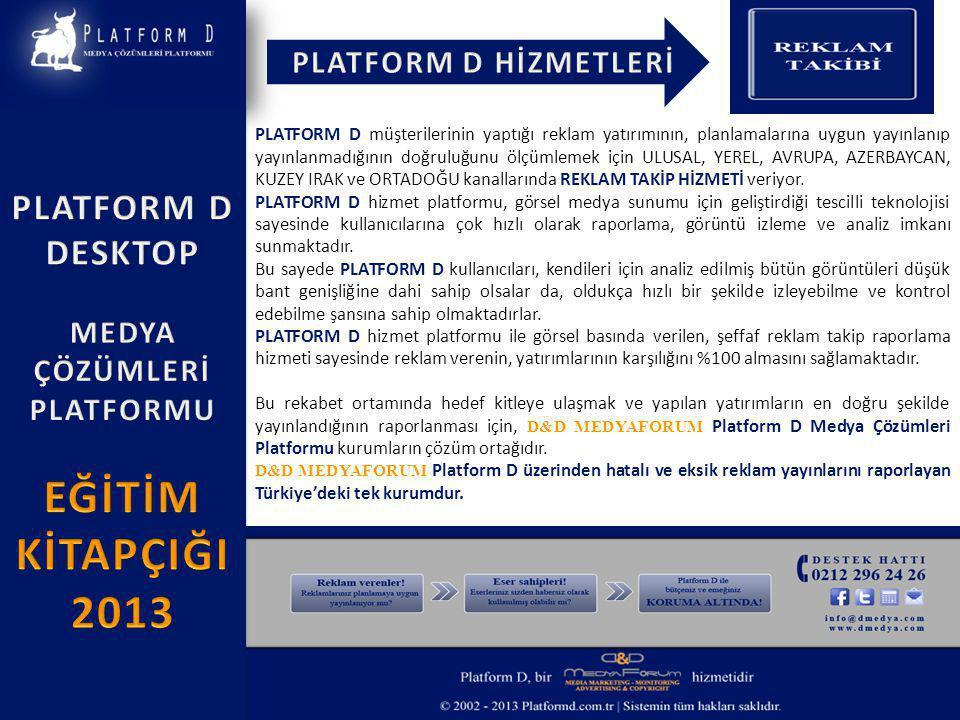 PLATFORM D müşterilerinin yaptığı reklam yatırımının, planlamalarına uygun yayınlanıp yayınlanmadığının doğruluğunu ölçümlemek için ULUSAL, YEREL, AVRUPA, AZERBAYCAN, KUZEY IRAK ve ORTADOĞU kanallarında REKLAM TAKİP HİZMETİ veriyor.