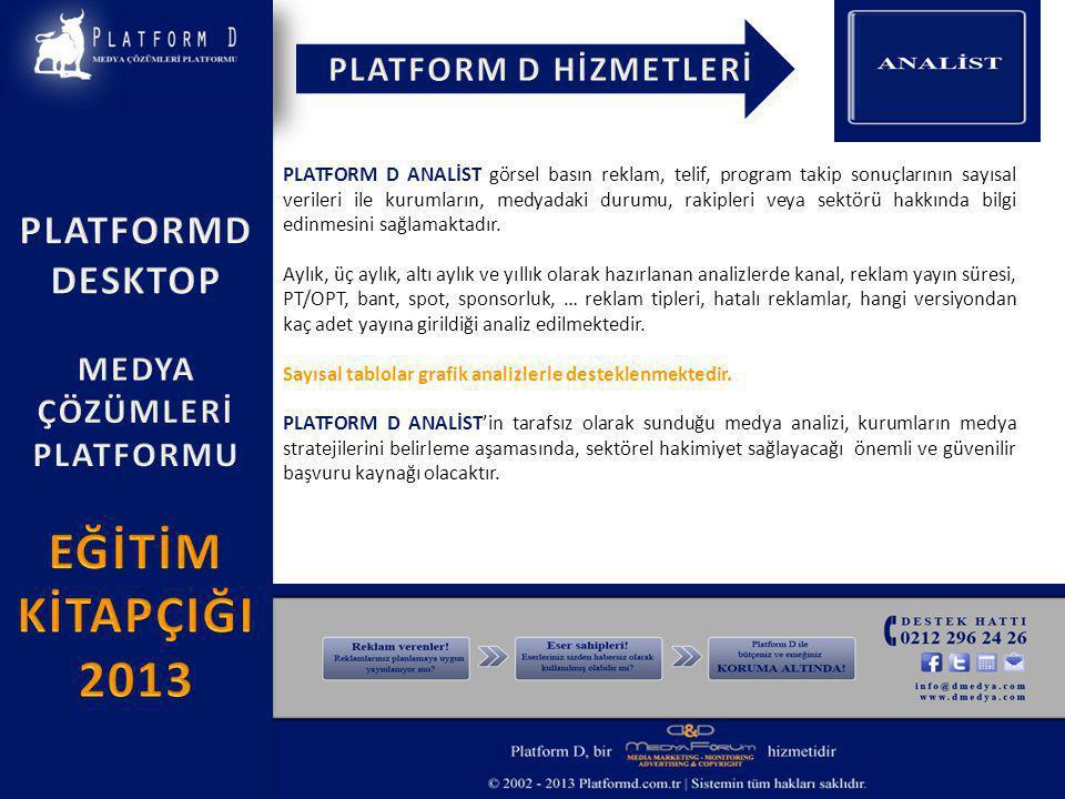 PLATFORM D ANALİST görsel basın reklam, telif, program takip sonuçlarının sayısal verileri ile kurumların, medyadaki durumu, rakipleri veya sektörü hakkında bilgi edinmesini sağlamaktadır.