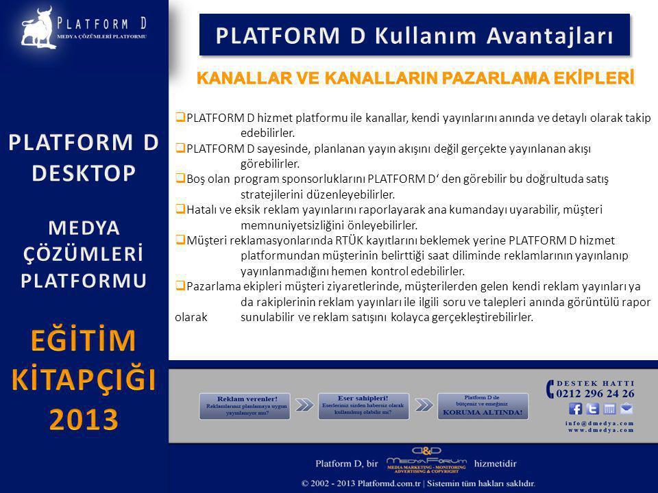  Platform D hizmet platformu ile ajanslar reklam verenle ilgili bütün yayın bilgisine ulaşabilir ve müşteri portföyü yaratabilirler.