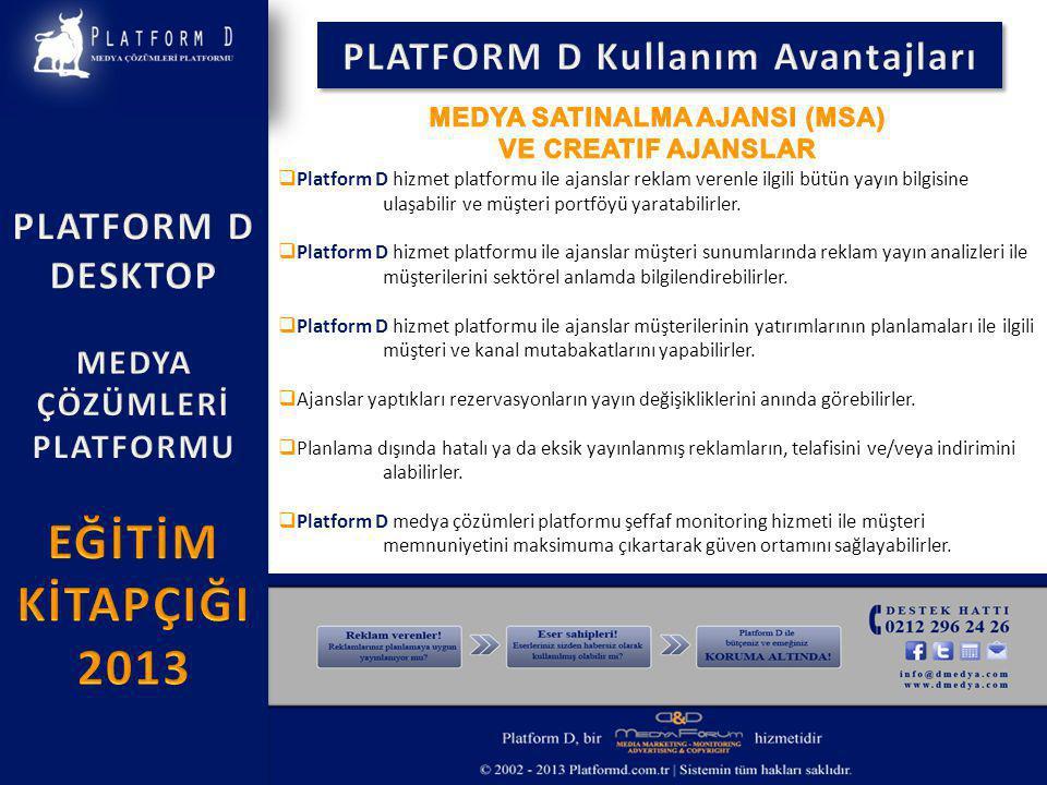  Reklam verenler PLATFORM D hizmet platformu ile reklamlarının reel yayınlarını takip edebilirler.