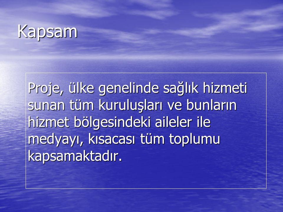 Kapsam Proje, ülke genelinde sağlık hizmeti sunan tüm kuruluşları ve bunların hizmet bölgesindeki aileler ile medyayı, kısacası tüm toplumu kapsamaktadır.