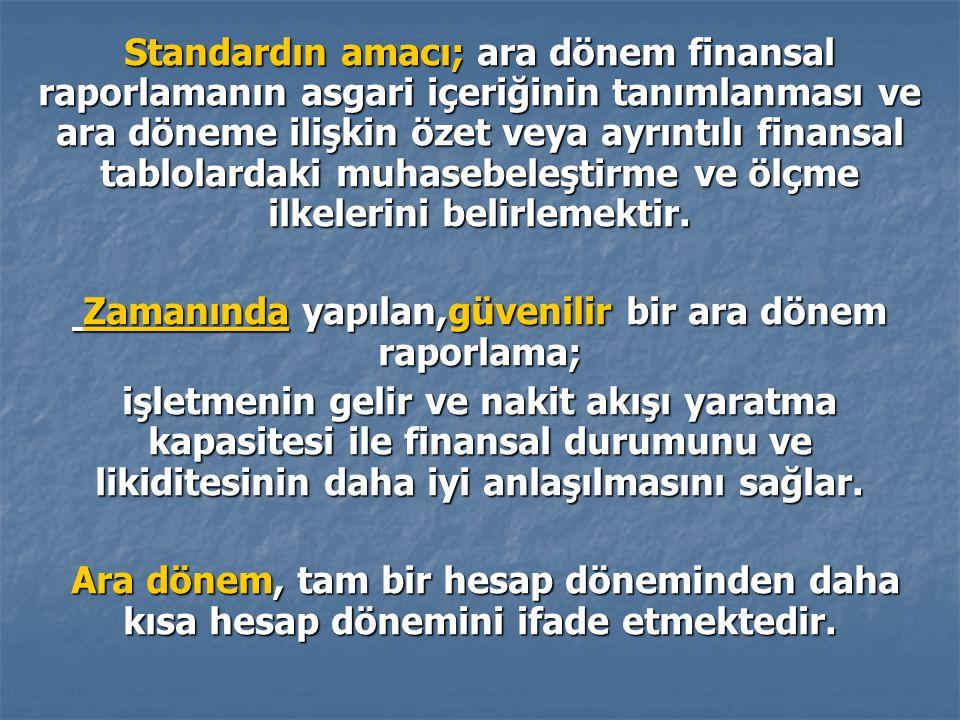 Standardın amacı; ara dönem finansal raporlamanın asgari içeriğinin tanımlanması ve ara döneme ilişkin özet veya ayrıntılı finansal tablolardaki muhas