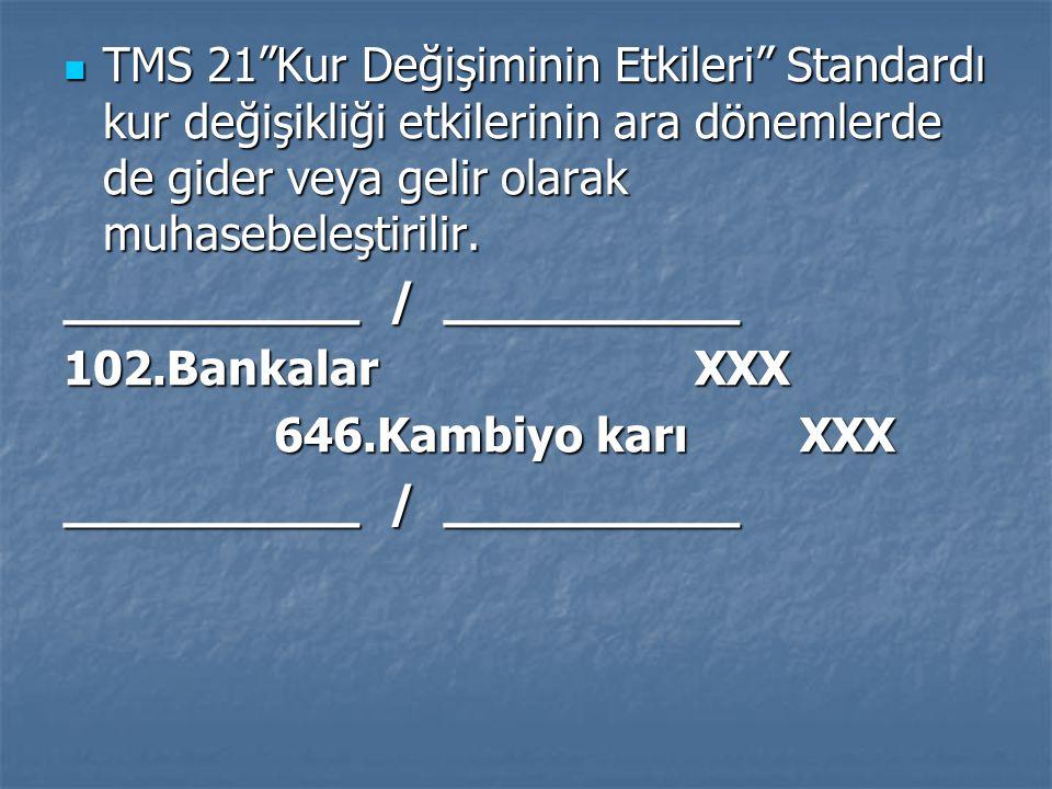 """TMS 21""""Kur Değişiminin Etkileri"""" Standardı kur değişikliği etkilerinin ara dönemlerde de gider veya gelir olarak muhasebeleştirilir. TMS 21""""Kur Değişi"""