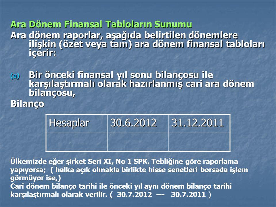 Ara Dönem Finansal Tabloların Sunumu Ara dönem raporlar, aşağıda belirtilen dönemlere ilişkin (özet veya tam) ara dönem finansal tabloları içerir: (a)