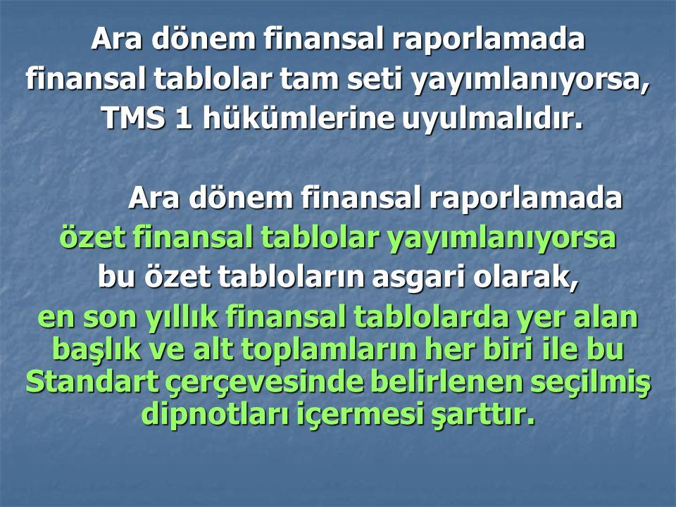 Ara dönem finansal raporlamada finansal tablolar tam seti yayımlanıyorsa, TMS 1 hükümlerine uyulmalıdır. TMS 1 hükümlerine uyulmalıdır. Ara dönem fina