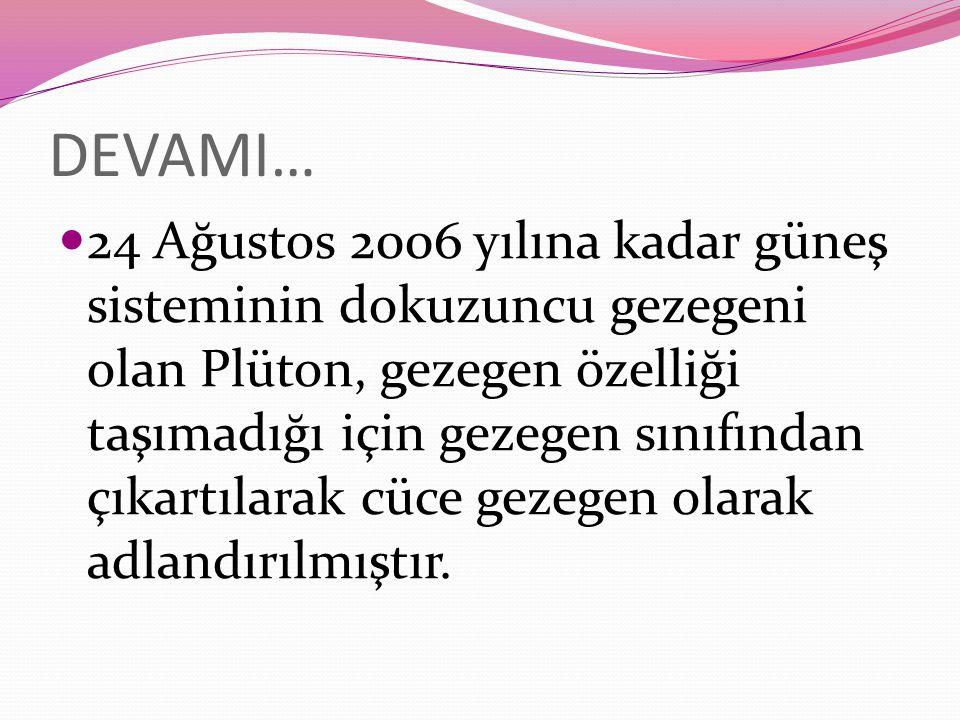 DEVAMI… 24 Ağustos 2006 yılına kadar güneş sisteminin dokuzuncu gezegeni olan Plüton, gezegen özelliği taşımadığı için gezegen sınıfından çıkartılarak