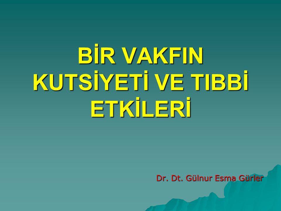 BİR VAKFIN KUTSİYETİ VE TIBBİ ETKİLERİ Dr. Dt. Gülnur Esma Gürler