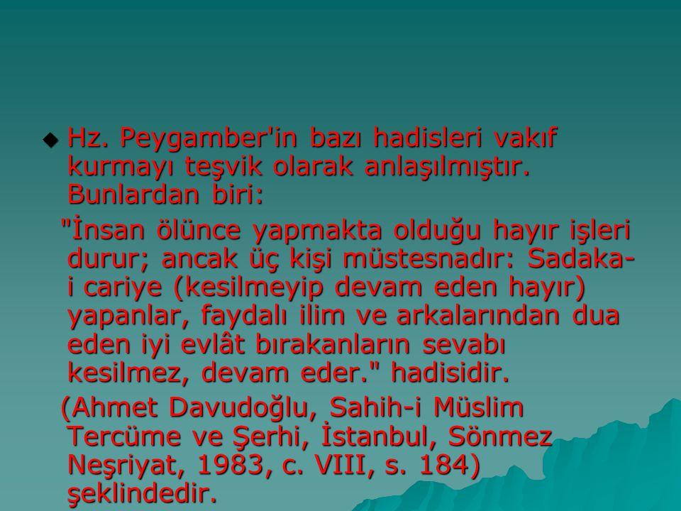  Hz. Peygamber'in bazı hadisleri vakıf kurmayı teşvik olarak anlaşılmıştır. Bunlardan biri: