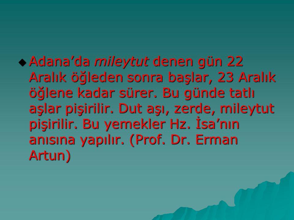  Adana'da mileytut denen gün 22 Aralık öğleden sonra başlar, 23 Aralık öğlene kadar sürer. Bu günde tatlı aşlar pişirilir. Dut aşı, zerde, mileytut p