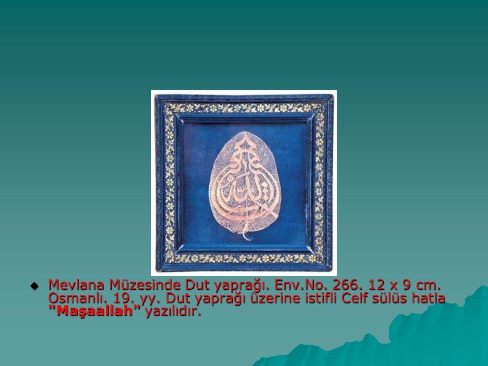  Mevlana Müzesinde Dut yaprağı. Env.No. 266. 12 x 9 cm. Osmanlı. 19. yy. Dut yaprağı üzerine istifli Celf sülüs hatla