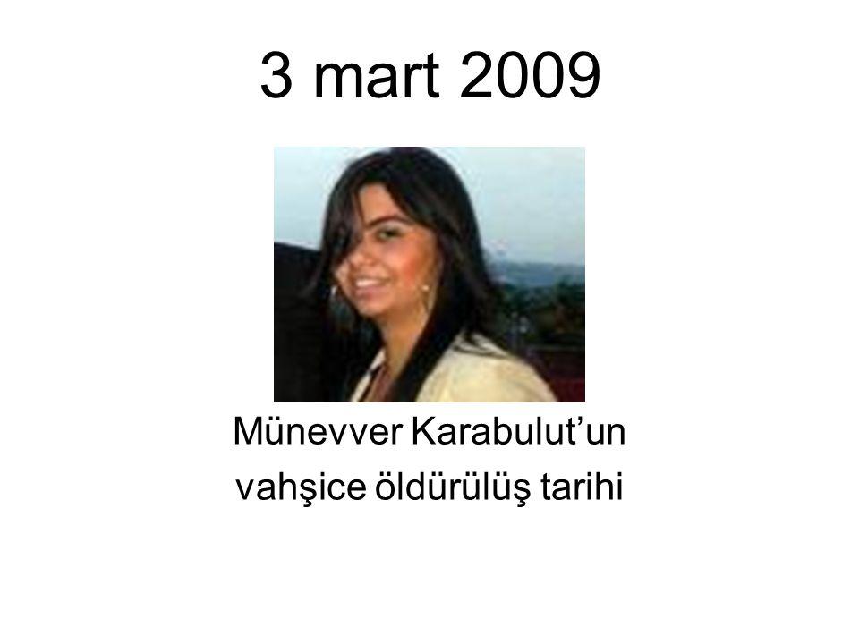 3 mart 2009 Münevver Karabulut'un vahşice öldürülüş tarihi