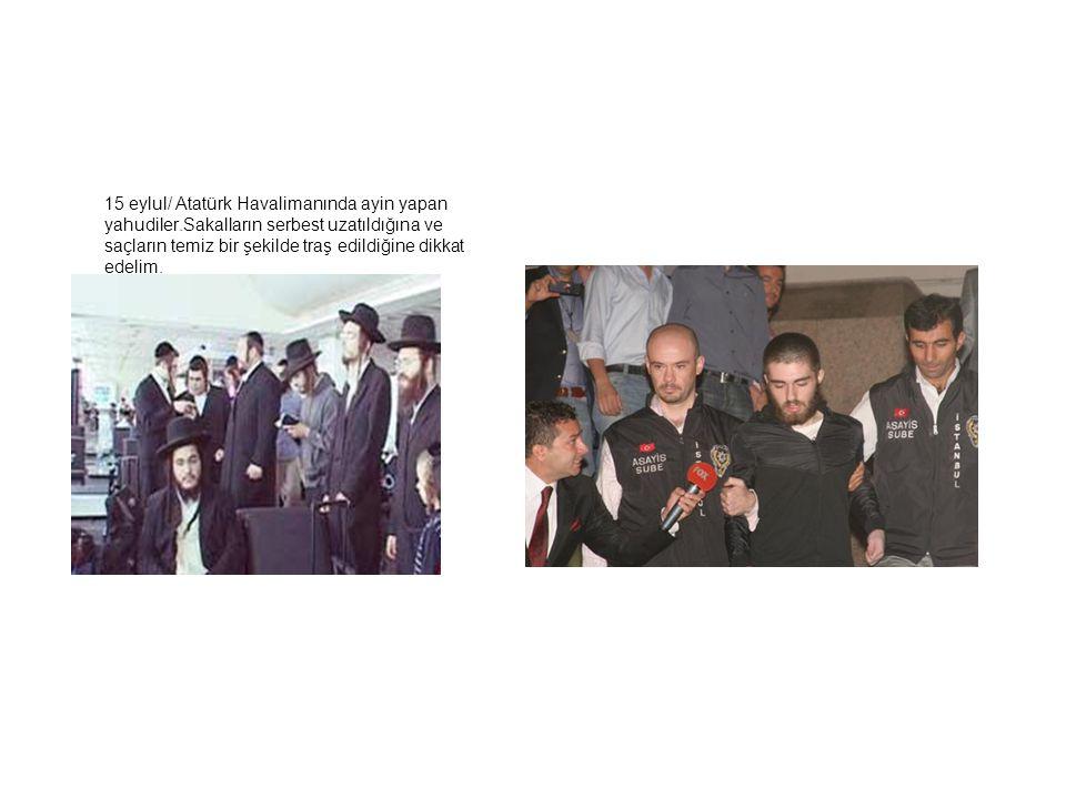 15 eylul/ Atatürk Havalimanında ayin yapan yahudiler.Sakalların serbest uzatıldığına ve saçların temiz bir şekilde traş edildiğine dikkat edelim.