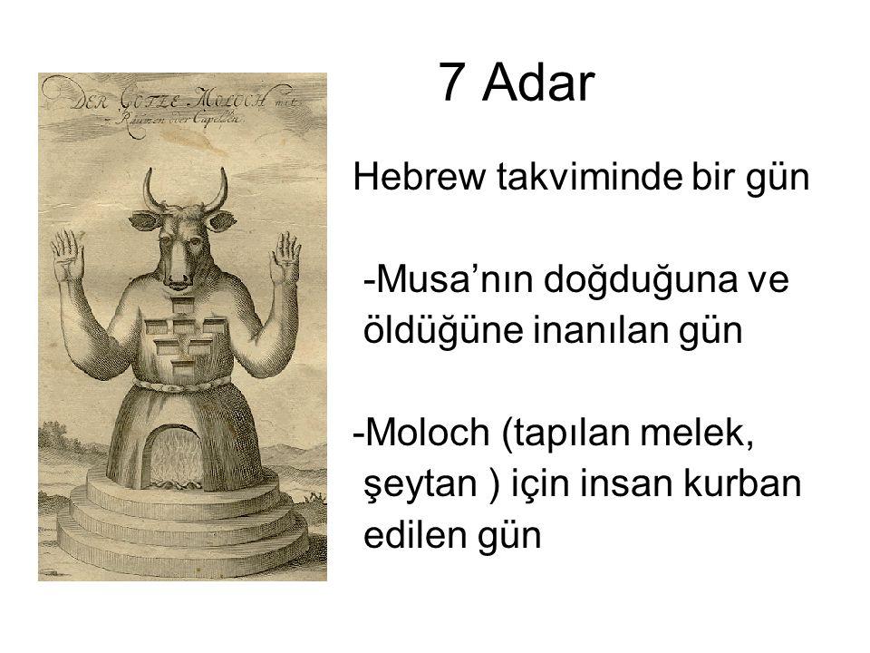 7 Adar Hebrew takviminde bir gün -Musa'nın doğduğuna ve öldüğüne inanılan gün -Moloch (tapılan melek, şeytan ) için insan kurban edilen gün