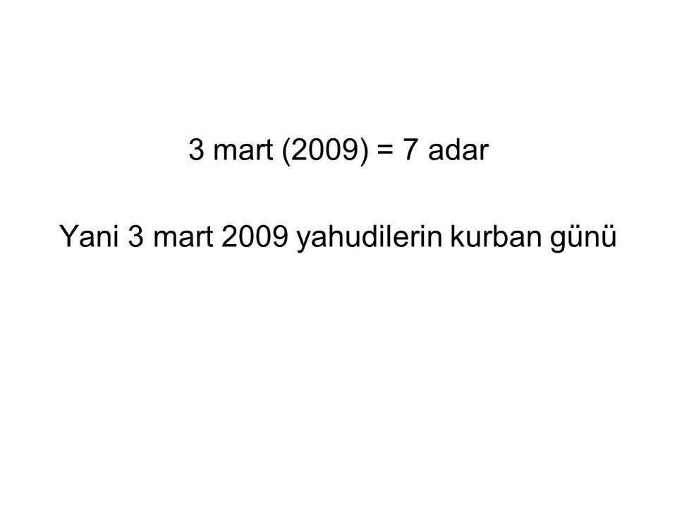 3 mart (2009) = 7 adar Yani 3 mart 2009 yahudilerin kurban günü