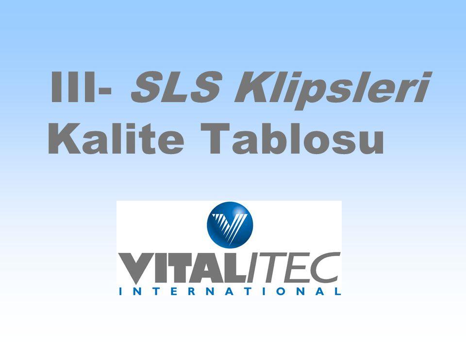 III- SLS Klipsleri Kalite Tablosu