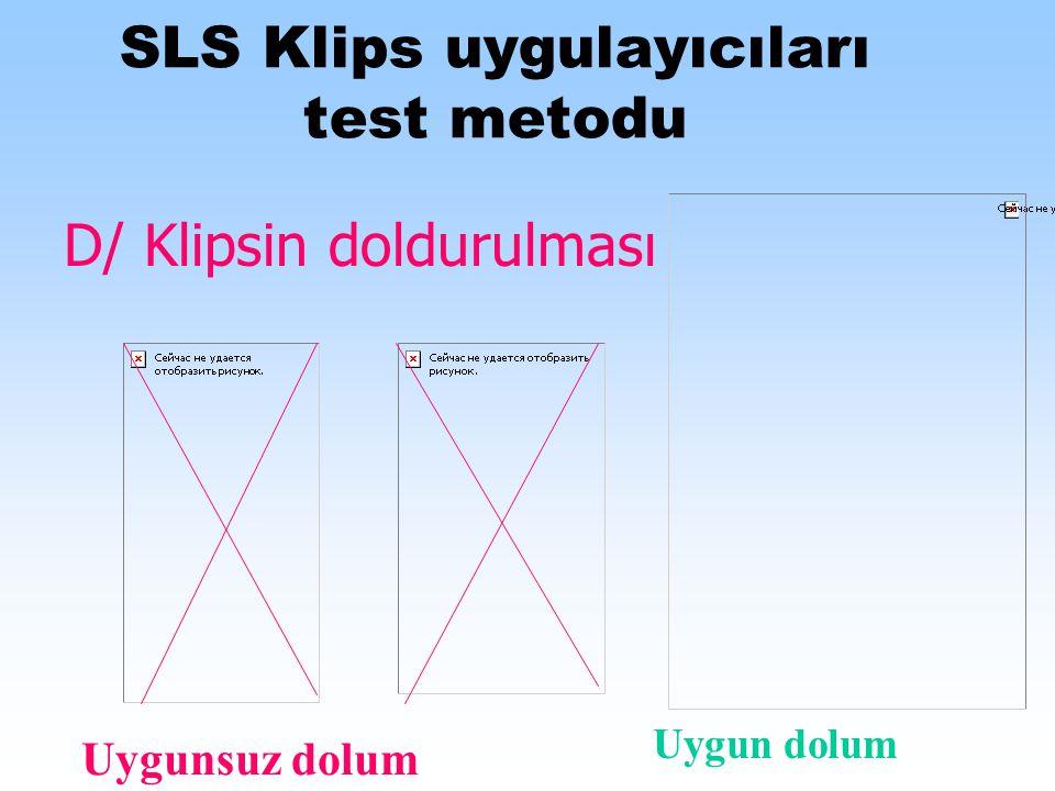 SLS Klips uygulayıcıları test metodu D/ Klipsin doldurulması Uygunsuz dolum Uygun dolum
