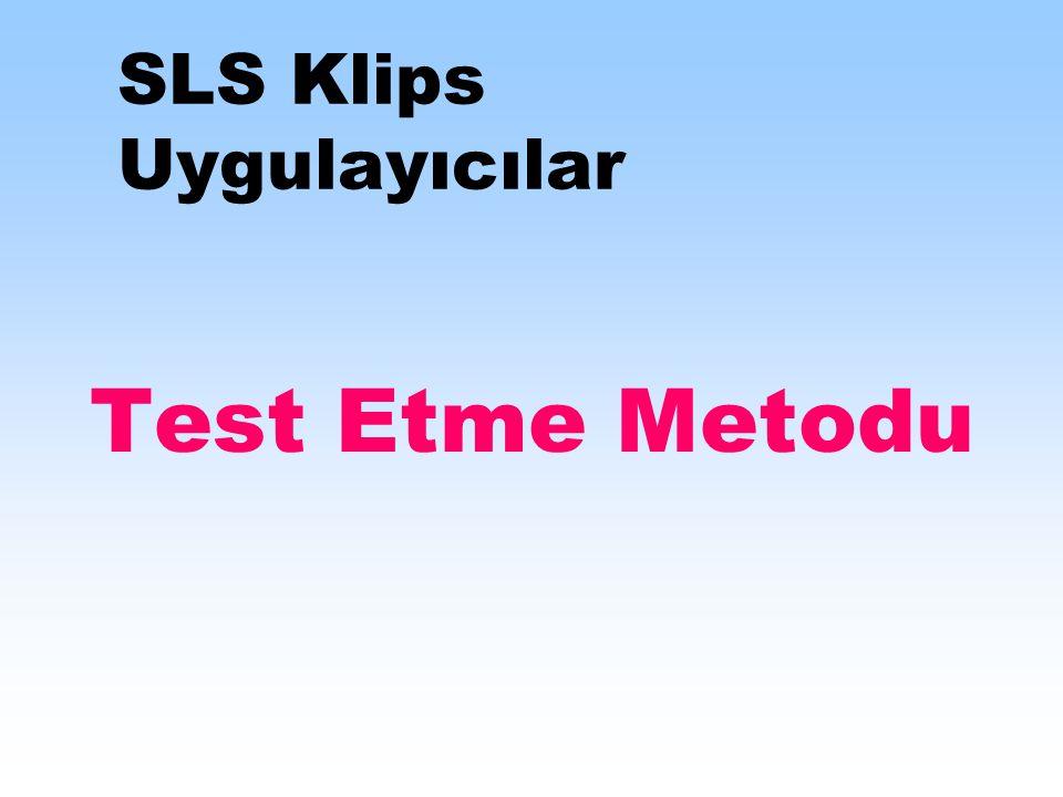 SLS Klips Uygulayıcılar Test Etme Metodu