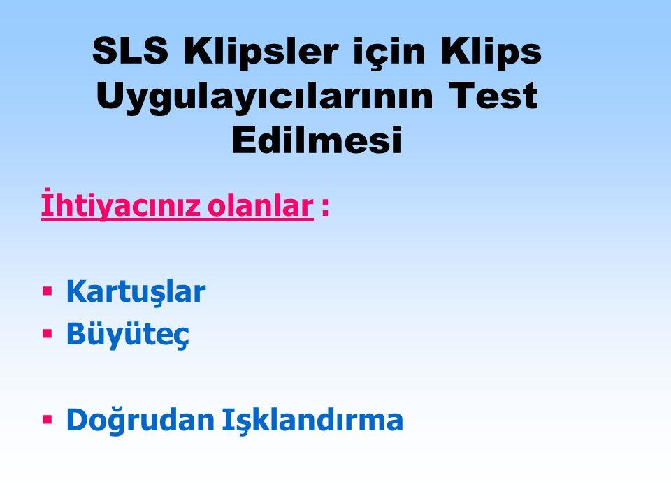 SLS Klipsler için Klips Uygulayıcılarının Test Edilmesi İhtiyacınız olanlar :  Kartuşlar  Büyüteç  Doğrudan Işklandırma
