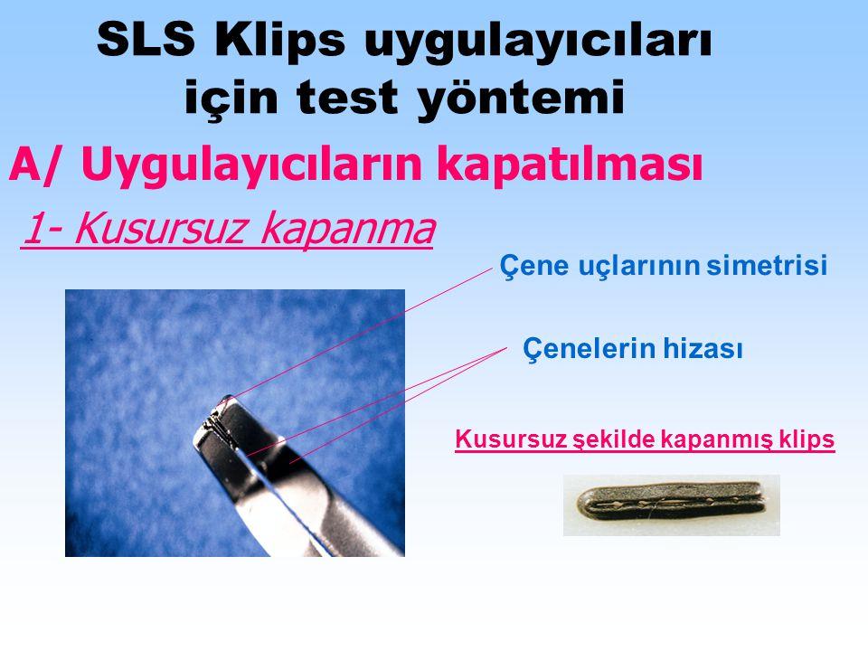 SLS Klips uygulayıcıları için test yöntemi A/ Uygulayıcıların kapatılması 1- Kusursuz kapanma Çene uçlarının simetrisi Çenelerin hizası Kusursuz şekilde kapanmış klips