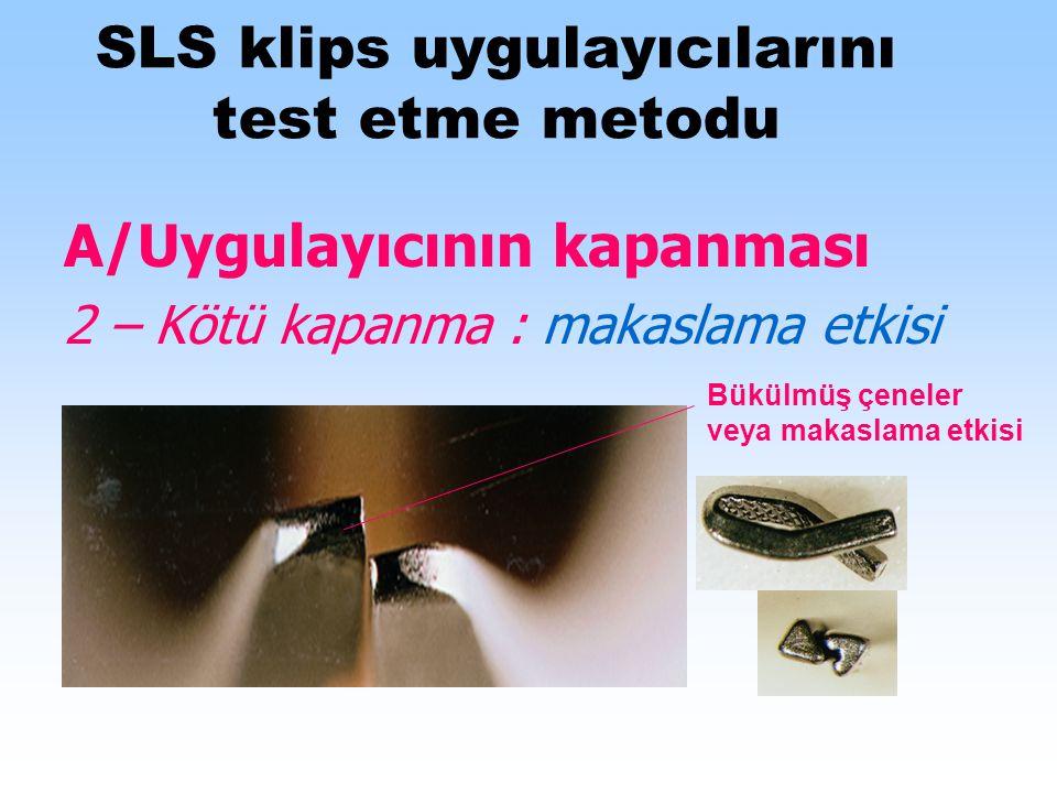 SLS klips uygulayıcılarını test etme metodu A/Uygulayıcının kapanması 2 – Kötü kapanma : makaslama etkisi Bükülmüş çeneler veya makaslama etkisi