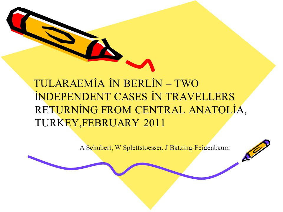 TULARAEMİA İN BERLİN – TWO İNDEPENDENT CASES İN TRAVELLERS RETURNİNG FROM CENTRAL ANATOLİA, TURKEY,FEBRUARY 2011 A Schubert, W Splettstoesser, J Bätzi