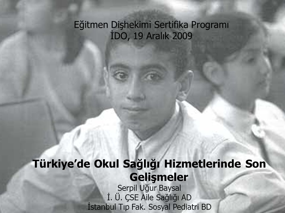 Türkiye'de Okul Sağlığı Hizmetlerinde Son Gelişmeler Serpil Uğur Baysal İ.