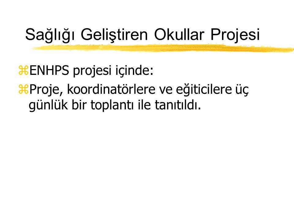 Sağlığı Geliştiren Okullar Projesi zProje, okullarda, çocukların sağlık durumu kadar, psikolojik ve sosyal çevrelerini iyileştirmeyi amaçlar. zBu proj