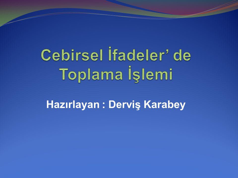 Hazırlayan : Derviş Karabey