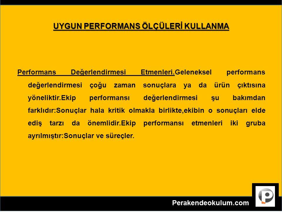 UYGUN PERFORMANS ÖLÇÜLERİ KULLANMA Performans Değerlendirmesi Etmenleri.Geleneksel performans değerlendirmesi çoğu zaman sonuçlara ya da ürün çıktısın