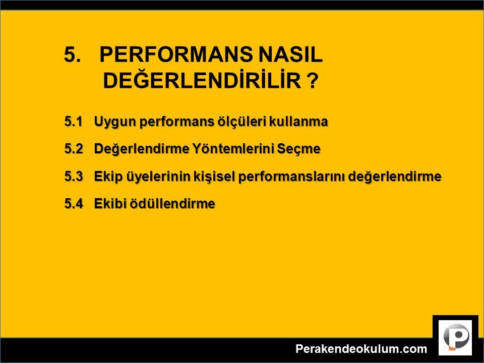 5. PERFORMANS NASIL DEĞERLENDİRİLİR ? 5.1 Uygun performans ölçüleri kullanma 5.2 Değerlendirme Yöntemlerini Seçme 5.3 Ekip üyelerinin kişisel performa